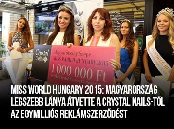 Miss World Hungary 2015: Magyarország legszebb lánya átvette a Crystal Nails-től az egymilliós reklámszerződést